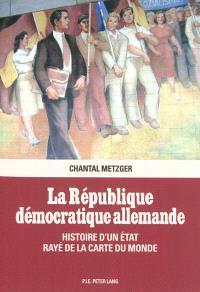 La République démocratique allemande : histoire d'un Etat rayé de la carte du monde