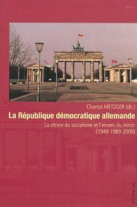 La République démocratique allemande : la vitrine du socialisme et l'envers du miroir (1949-1989-2009)