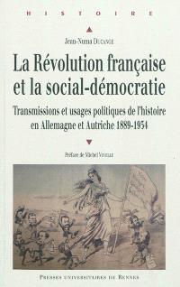 La Révolution française et la social-démocratie : transmissions et usages politiques de l'histoire en Allemagne et Autriche, 1889-1934