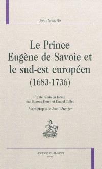 Le prince Eugène de Savoie et le sud-est européen (1683-1736)