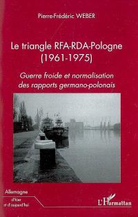 Le triangle RFA-RDA-Pologne (1961-1975) : guerre froide et normalisation des rapports germano-polonais