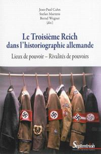 Le Troisième Reich dans l'historiographie allemande : lieux de pouvoir, rivalités de pouvoirs