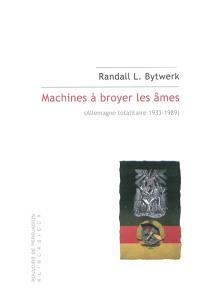 Machines à broyer les âmes : Allemagne totalitaire, 1933-1989