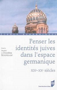 Penser les identités juives dans l'espace germanique : XIXe-XXe siècles