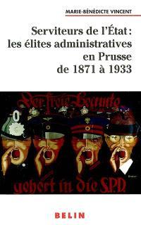 Serviteurs de l'Etat : les élites administratives en Prusse de 1871 à 1933