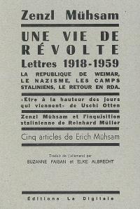 Une vie de révolte : la république de Weimar, le nazisme, les camps staliniens, le retour en RDA : lettres de 1918-1959