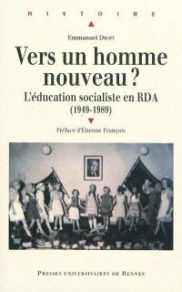 Vers un homme nouveau ? : l'éducation socialiste en RDA (1949-1989)