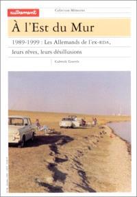 A l'est du Mur : 1989-1999, les Allemands de l'ex-RDA