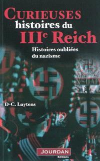 Curieuses histoires du IIIe Reich : histoires oubliées du nazisme