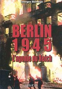 Berlin 1945 : l'agonie du Reich