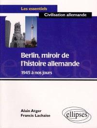 Berlin, miroir de l'histoire allemande de 1945 à nos jours