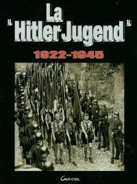 Hitler Jugend : la jeunesse hitlérienne : 1922-1945