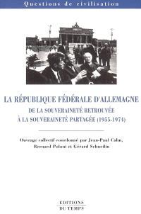 La République fédérale d'Allemagne : de la souveraineté retrouvée à la souveraineté partagée (1955-1974)