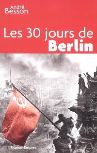 Les 30 jours de Berlin : 8 avril-8 mai 1945
