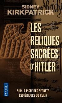 Les reliques sacrées d'Hitler : sur la piste des secrets ésotériques du Reich