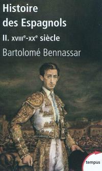 Histoire des Espagnols. Volume 2, XVIIIe-XXe siècle