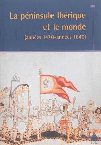 La péninsule Ibérique et le monde : années 1470-années 1640