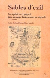 Sables d'exil : les républicains espagnols dans les camps d'internement au Maghreb (1939-1945)