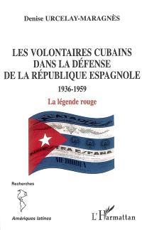 Les volontaires cubains dans la défense de la république espagnole : 1936-1959, la légende rouge