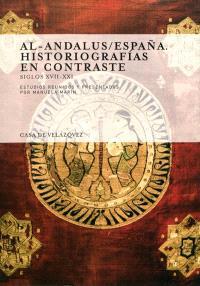 Al-Andalus-Espana : historiografias en contraste : siglos XVII-XXI