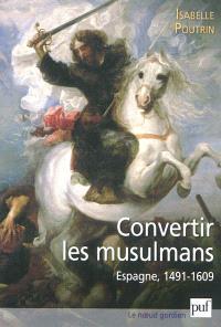 Convertir les musulmans : Espagne, 1491-1609