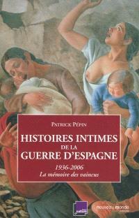 Histoires intimes de la guerre d'Espagne : 1936-2006, la mémoire des vaincus