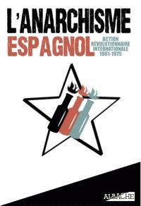 L'anarchisme espagnol : action révolutionnaire internationale, 1961-1975