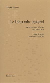 Le labyrinthe espagnol : origines sociales et politiques de la guerre civile