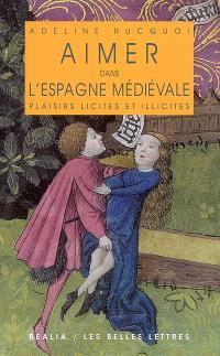 Aimer dans l'Espagne médiévale : plaisirs licites et illicites