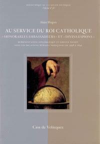 Au service du roi catholique : honorables ambassadeurs et divins espions : représentation diplomatique et service secret dans les relations hispano-françaises de 1598 à 1635