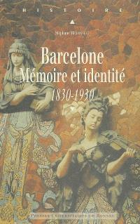 Barcelone : mémoire et identité (1830-1930)