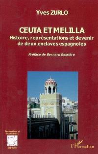 Ceuta et Melilla : histoire, représentations et devenir de deux enclaves espagnoles