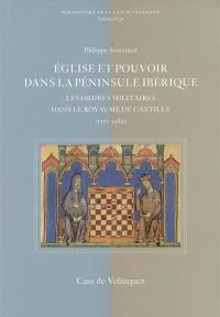 Eglise et pouvoir dans la péninsule Ibérique : les ordres militaires dans le royaume de Castille (1252-1369)