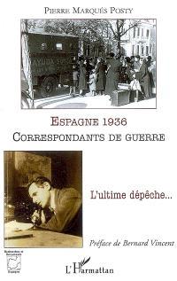 Espagne 1936, correspondants de guerre : l'ultime dépêche...