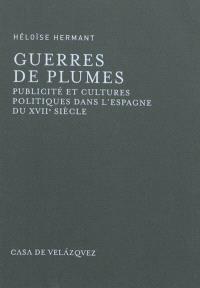 Guerres de plumes : publicité et cultures politiques dans l'Espagne du XVIIe siècle