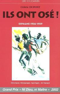 Ils ont osé ! : Espagne 1936-1939 : chroniques, témoignages, reportages de l'époque
