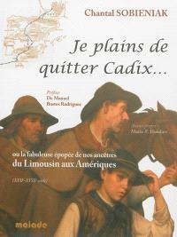 Je plains de quitter Cadix... ou La fabuleuse histoire de nos ancêtres du Limousin aux Amériques : XVIIe-XVIIIe siècle