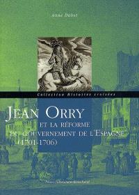 Jean Orry et la réforme du gouvernement de l'Espagne (1701-1706)