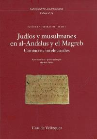 Judios en tierras de Islam. Volume 1, Judios y musulmanes en al-Andalus y el Magreb : contactos intelectuales : seminario celebrado en la Casa de Velazquez, 20-21 febrero de 1997 : actas