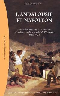 L'Andalousie et Napoléon : contre-insurrection, collaboration et résistances dans le midi de l'Espagne (1808-1812)