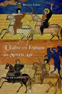 L'Eglise en Espagne au Moyen Age : ses combats du VIIe au XVe siècle