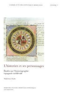 L'historien et ses personnages : études sur l'historiographie espagnole médiévale