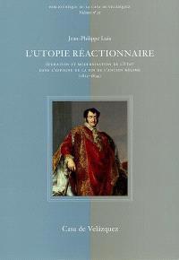 L'utopie réactionnaire : épuration et modernisation de l'Etat dans l'Espagne de la fin de l'Ancien Régime (1823-1834)