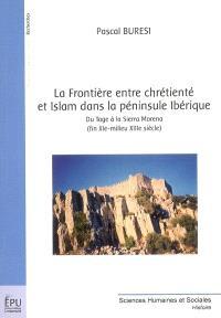 La frontière entre chrétienté et islam dans la péninsule Ibérique : du Tage à la Sierra Morena, fin XIe-milieu XIIIe siècle