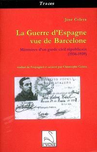 La guerre civile vue de Barcelone : mémoires d'un garde civil républicain (1936-1939)