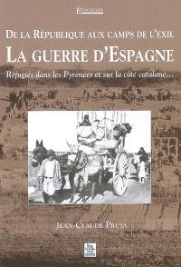 La guerre d'Espagne : de la République aux camps de l'exil : réfugiés dans les Pyrénées et sur la côte catalane...