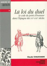 La loi du duel : le code du point d'honneur dans l'Espagne des XVIe-XVIIe siècles