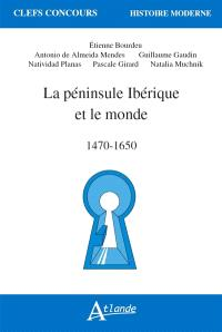 La péninsule Ibérique et le monde : 1470-1650