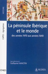 La péninsule ibérique et le monde : des années 1470 aux années 1640