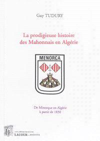 La prodigieuse histoire des Mahonnais en Algérie : de Minorque en Algérie à partir de 1830
